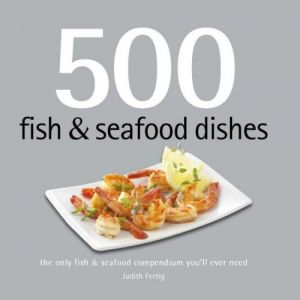 500 Fish and Seafood Dishes