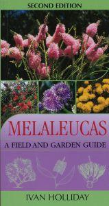 Melaleucas: A Field and Garden Guide 2nd Edition