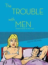 The Trouble with Men