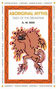 Aboriginal Myths Tales of the Dreamtime
